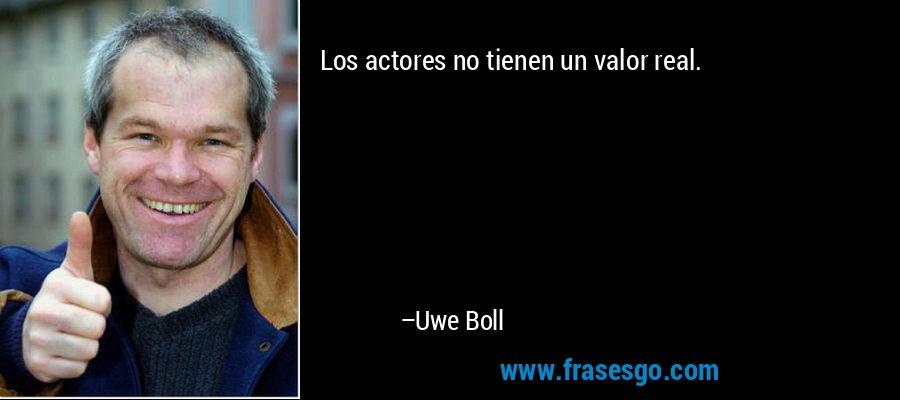 Los actores no tienen un valor real. – Uwe Boll