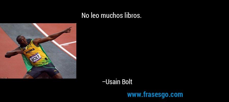 No leo muchos libros. – Usain Bolt