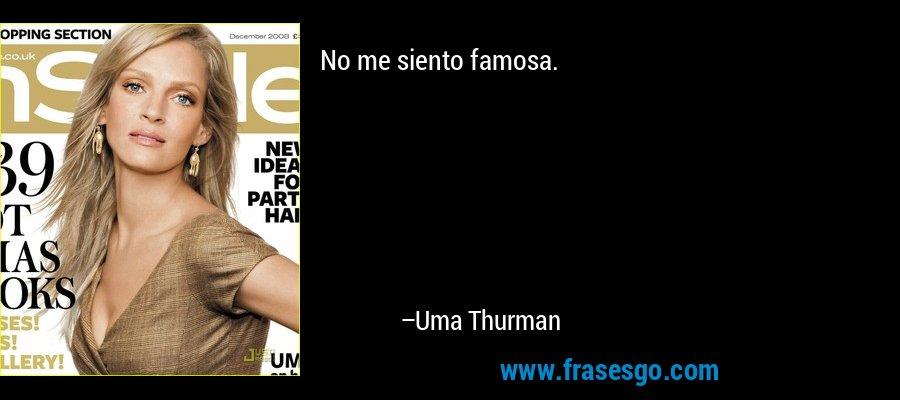 No me siento famosa. – Uma Thurman