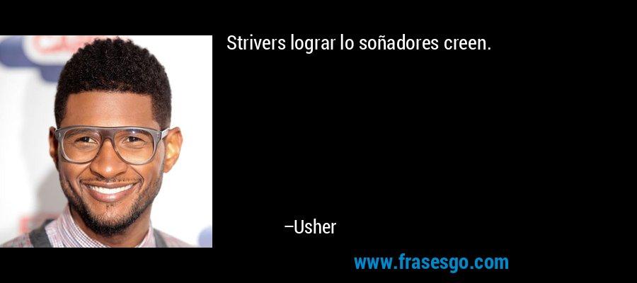 Strivers lograr lo soñadores creen. – Usher