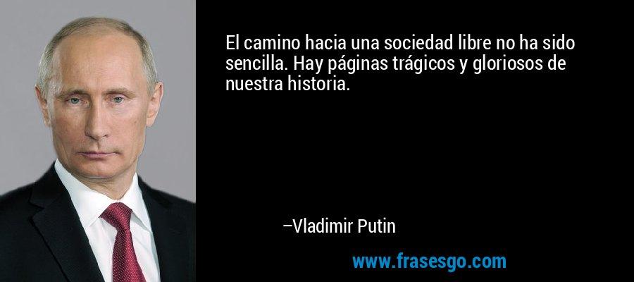 El camino hacia una sociedad libre no ha sido sencilla. Hay páginas trágicos y gloriosos de nuestra historia. – Vladimir Putin