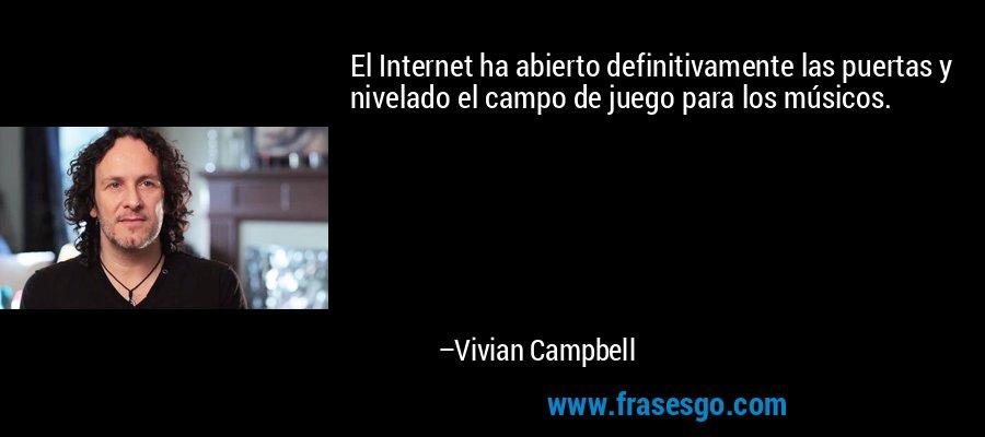 El Internet ha abierto definitivamente las puertas y nivelado el campo de juego para los músicos. – Vivian Campbell