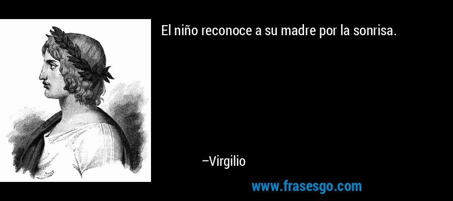 El niño reconoce a su madre por la sonrisa. – Virgilio