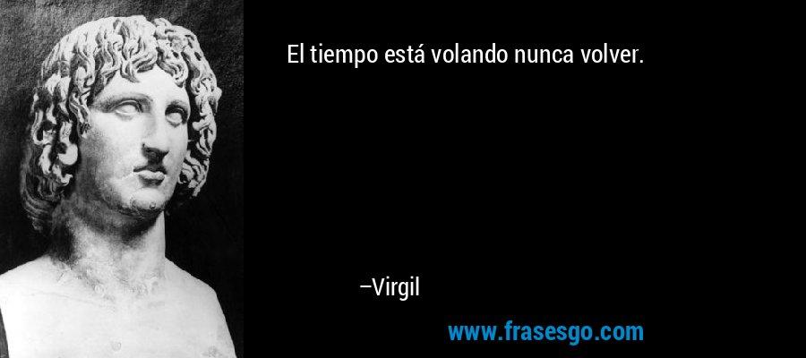 El tiempo está volando nunca volver. – Virgil