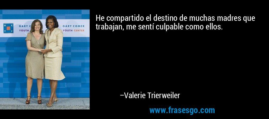 He compartido el destino de muchas madres que trabajan, me sentí culpable como ellos. – Valerie Trierweiler