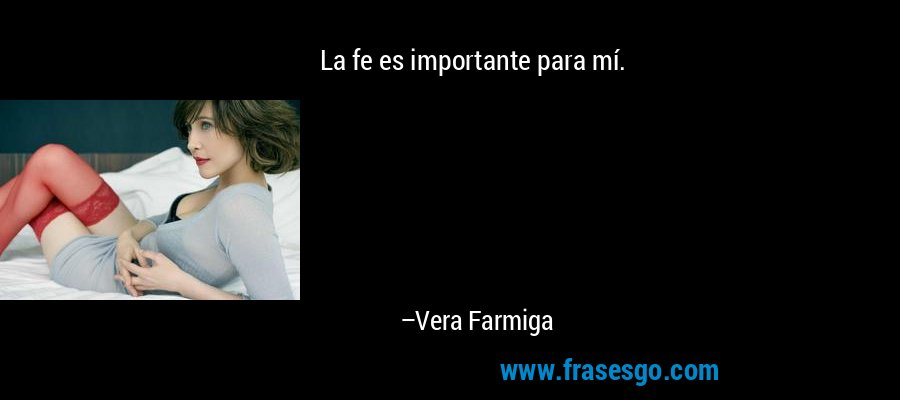 La fe es importante para mí. – Vera Farmiga