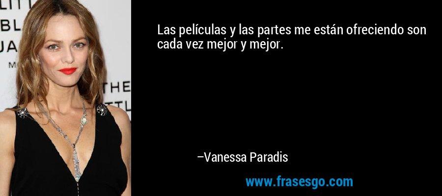Las películas y las partes me están ofreciendo son cada vez mejor y mejor. – Vanessa Paradis