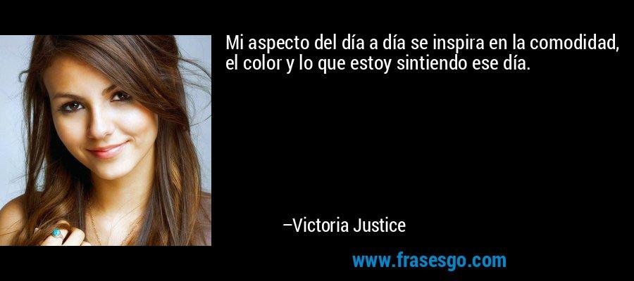 Mi aspecto del día a día se inspira en la comodidad, el color y lo que estoy sintiendo ese día. – Victoria Justice