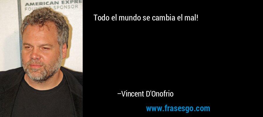 Todo el mundo se cambia el mal! – Vincent D'Onofrio