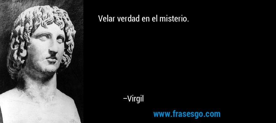 Velar verdad en el misterio. – Virgil