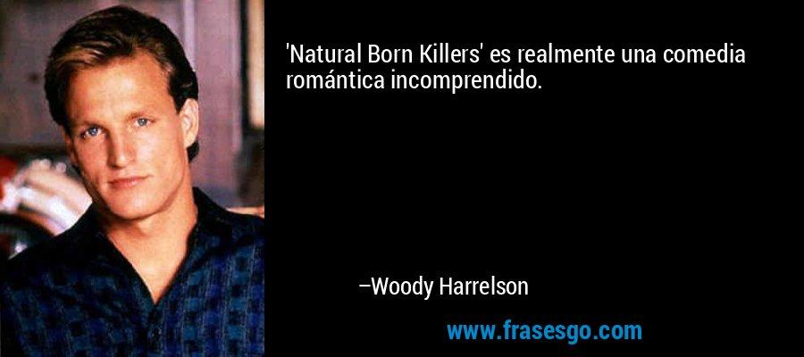 'Natural Born Killers' es realmente una comedia romántica incomprendido. – Woody Harrelson