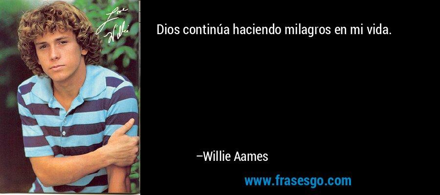 Dios continúa haciendo milagros en mi vida. – Willie Aames