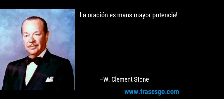 La oración es mans mayor potencia! – W. Clement Stone