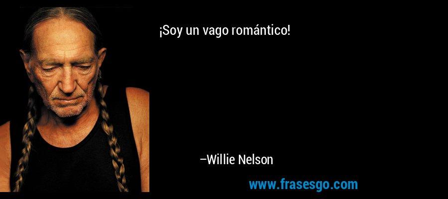 Soy un vago romántico! – Willie Nelson
