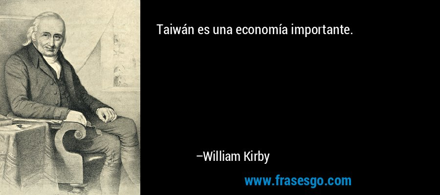 Taiwán es una economía importante. – William Kirby