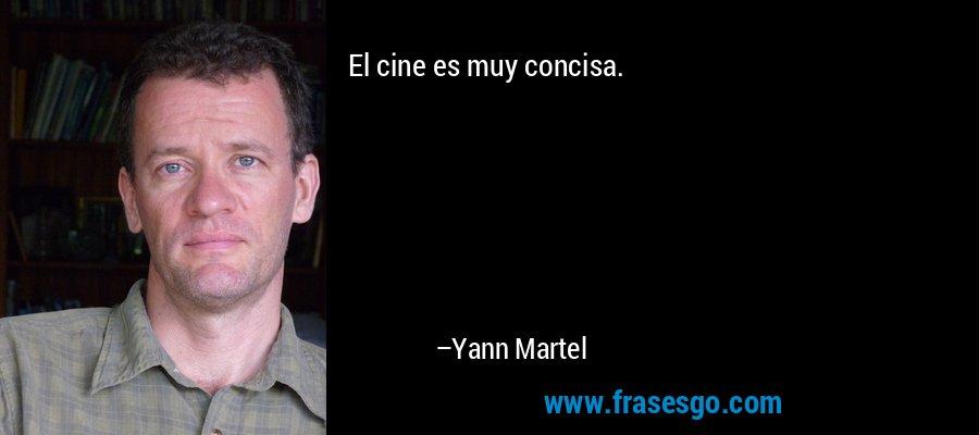El cine es muy concisa. – Yann Martel
