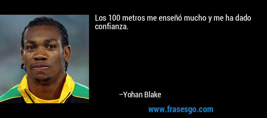 Los 100 metros me enseñó mucho y me ha dado confianza. – Yohan Blake