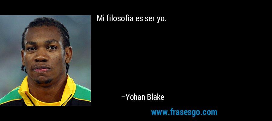 Mi filosofía es ser yo. – Yohan Blake