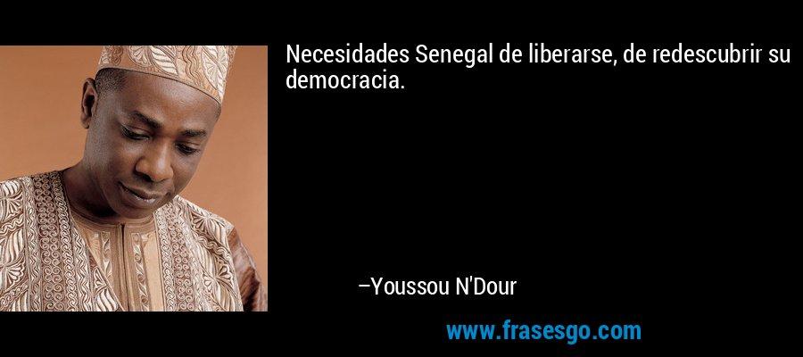 Necesidades Senegal de liberarse, de redescubrir su democracia. – Youssou N'Dour