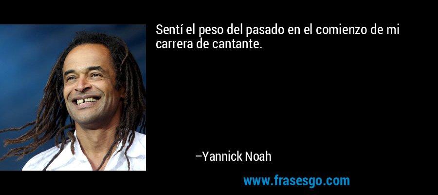 Sentí el peso del pasado en el comienzo de mi carrera de cantante. – Yannick Noah
