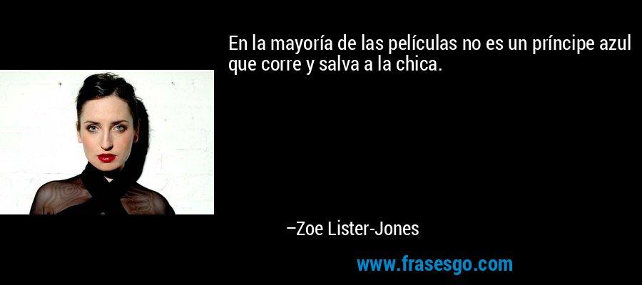En la mayoría de las películas no es un príncipe azul que corre y salva a la chica. – Zoe Lister-Jones