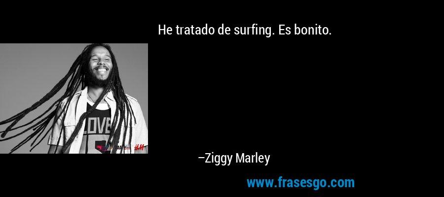 He tratado de surfing. Es bonito. – Ziggy Marley