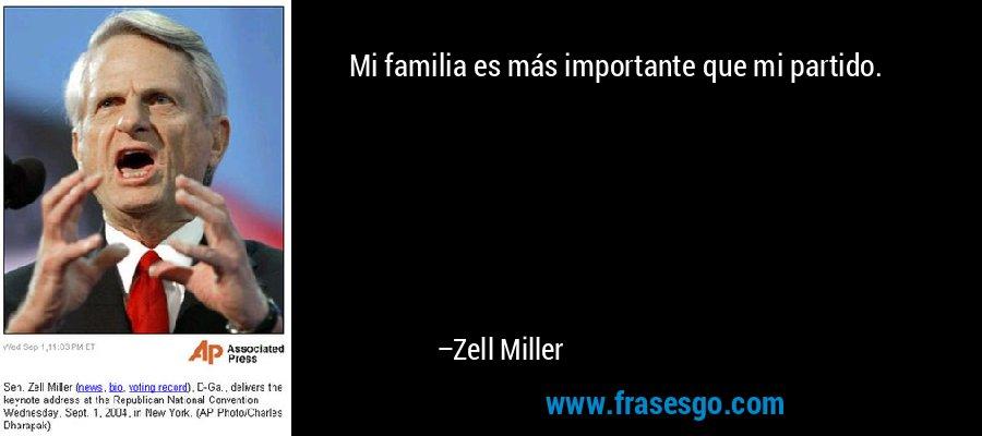 Mi familia es más importante que mi partido. – Zell Miller