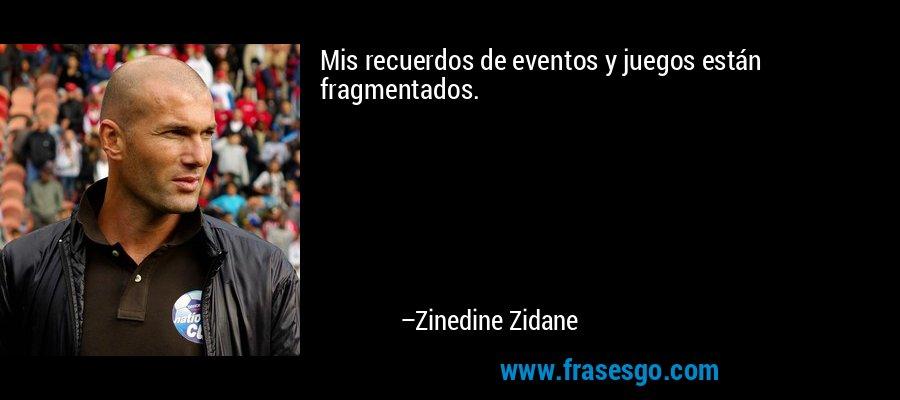 Mis recuerdos de eventos y juegos están fragmentados. – Zinedine Zidane
