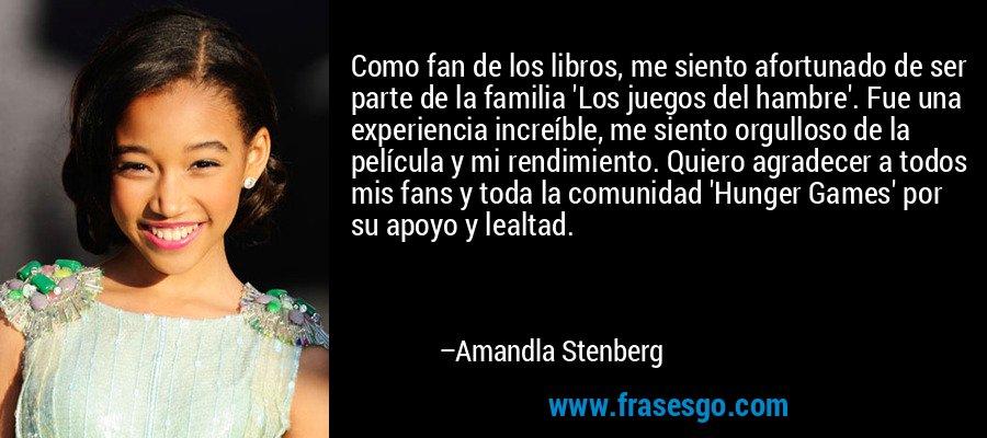 Como fan de los libros, me siento afortunado de ser parte de la familia 'Los juegos del hambre'. Fue una experiencia increíble, me siento orgulloso de la película y mi rendimiento. Quiero agradecer a todos mis fans y toda la comunidad 'Hunger Games' por su apoyo y lealtad. – Amandla Stenberg