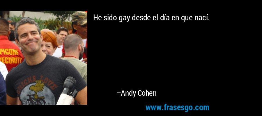 He sido gay desde el día en que nací. – Andy Cohen