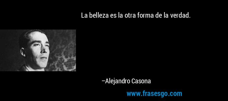 La belleza es la otra forma de la verdad. – Alejandro Casona