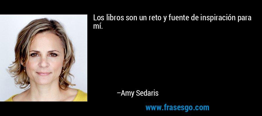 Los libros son un reto y fuente de inspiración para mí. – Amy Sedaris