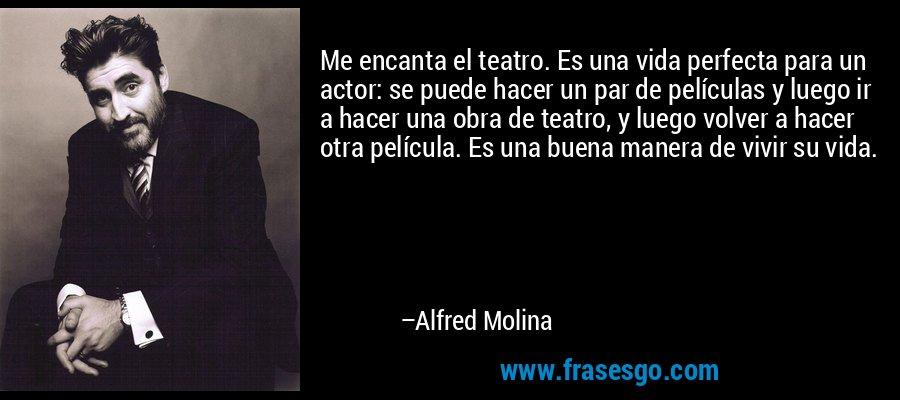 Me Encanta El Teatro Es Una Vida Perfecta Para Un Actor Se