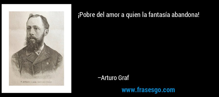 Pobre Del Amor A Quien La Fantasia Abandona Arturo Graf
