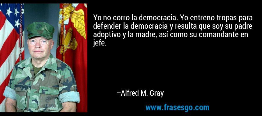 Yo No Corro La Democracia Yo Entreno Tropas Para Defender L