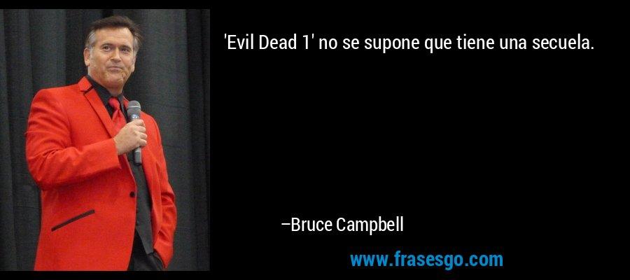 'Evil Dead 1' no se supone que tiene una secuela. – Bruce Campbell