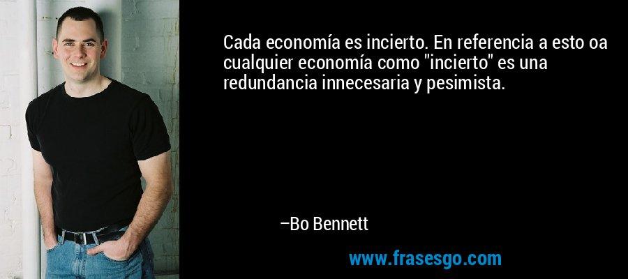 Cada economía es incierto. En referencia a esto oa cualquier economía como