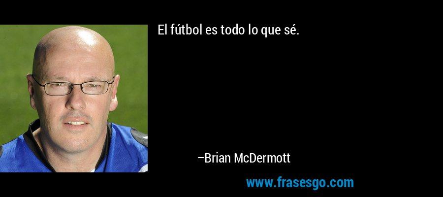 El fútbol es todo lo que sé. – Brian McDermott