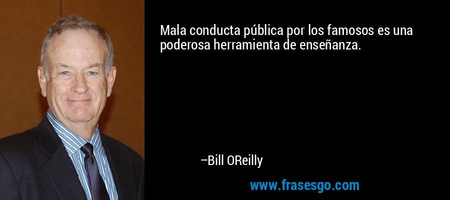 Mala conducta pública por los famosos es una poderosa herramienta de enseñanza. – Bill OReilly