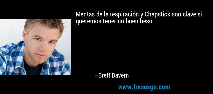 Mentas de la respiración y Chapstick son clave si queremos tener un buen beso. – Brett Davern