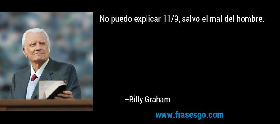 No puedo explicar 11/9, salvo el mal del hombre. – Billy Graham