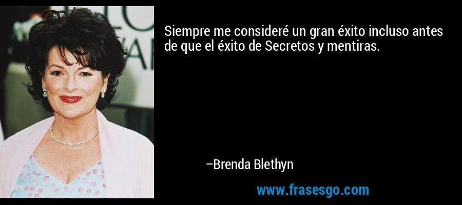 Siempre me consideré un gran éxito incluso antes de que el éxito de Secretos y mentiras. – Brenda Blethyn