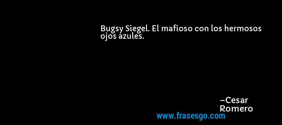 Bugsy Siegel El Mafioso Con Los Hermosos Ojos Azules