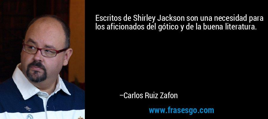 Escritos de Shirley Jackson son una necesidad para los aficionados del gótico y de la buena literatura. – Carlos Ruiz Zafon
