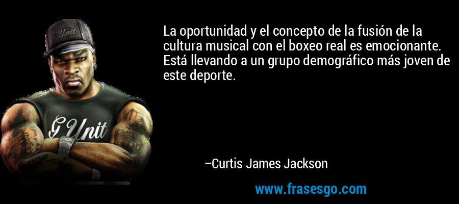 La oportunidad y el concepto de la fusión de la cultura musical con el boxeo real es emocionante. Está llevando a un grupo demográfico más joven de este deporte. – Curtis James Jackson