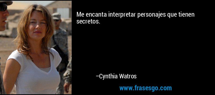Me encanta interpretar personajes que tienen secretos. – Cynthia Watros