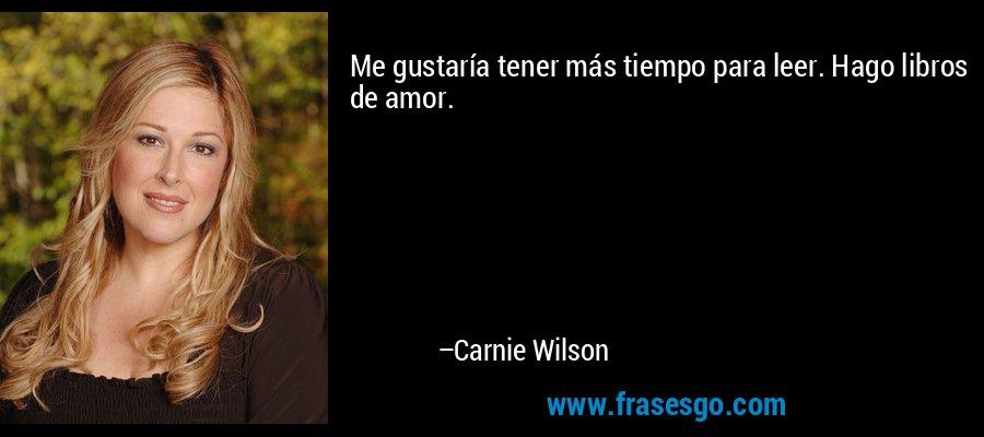Me gustaría tener más tiempo para leer. Hago libros de amor. – Carnie Wilson