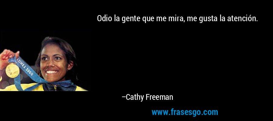 Odio la gente que me mira, me gusta la atención. – Cathy Freeman