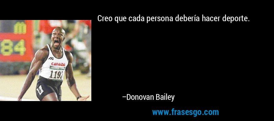 Creo que cada persona debería hacer deporte. – Donovan Bailey