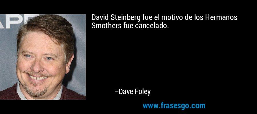 David Steinberg fue el motivo de los Hermanos Smothers fue cancelado. – Dave Foley